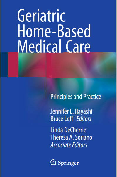 Geriatric Home-Based Medical Care: Principles and Practice 1st ed. 2016 Edition