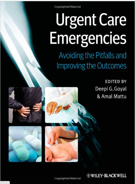 Urgent Care Emergencies: Avoiding the Pitfalls and Improving the Outcomes 1st Edition