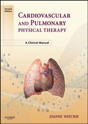 Cardiovascular and Pulmonary Physical Therapy: A Clinical Manual, 2nd Edition