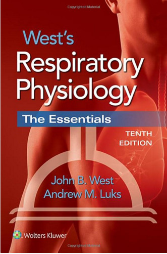 West's Respiratory Physiology: The Essentials Tenth Edition