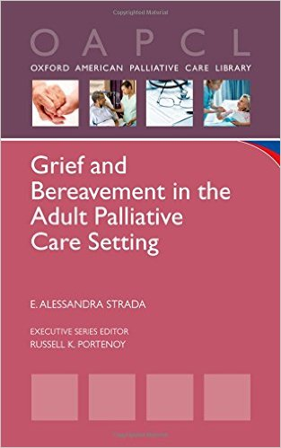 Grief and Bereavement in the Adult Palliative Care Setting (Oxford American Palliative Care Library) 1st Edition