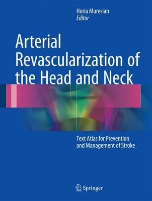 Arterial Revascularization of the Head and Neck: Text Atlas for Prevention and Management of Stroke