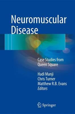​ Neuromuscular Disease: Case Studies from Queen Square 1st ed. 2017 Edition