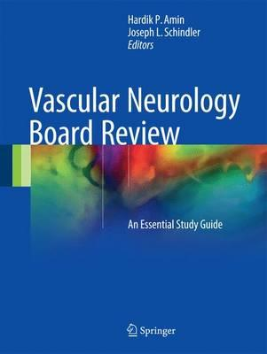 Vascular Neurology Board Review: An Essential Study Guide 1st ed. 2017 Edition