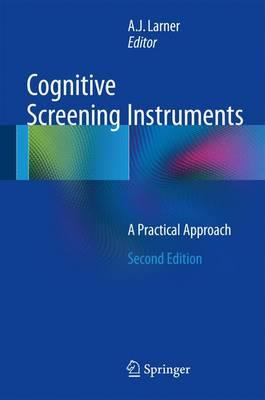 Cognitive Screening Instruments: A Practical Approach 2014th Edition