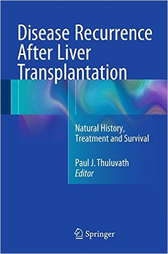 Disease Recurrence After Liver Transplantation: Natural History, Treatment and Survival 1st ed. 2016 Edition