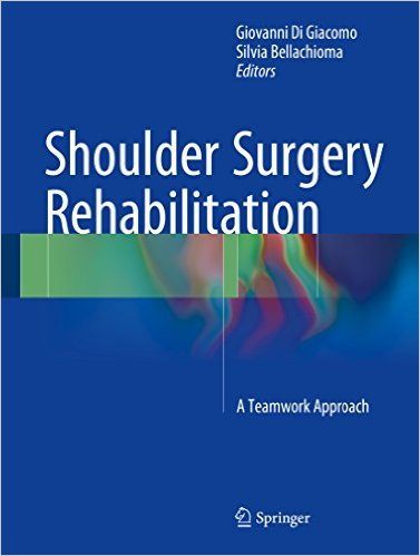 Shoulder Surgery Rehabilitation: A Teamwork Approach 1st ed. 2016 Edition