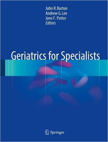 Geriatrics for Specialists 1st ed. 2017 Edition