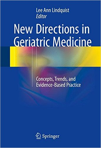 New Directions in Geriatric Medicine: Concepts, Trends, and Evidence-Based Practice 1st ed. 2016 Edition
