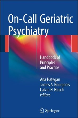 On-Call Geriatric Psychiatry: Handbook of Principles and Practice 1st ed. 2016 Edition