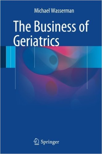 The Business of Geriatrics 1st ed. 2016 Edition