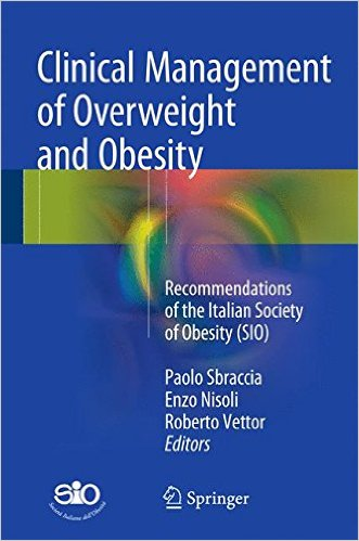 Clinical Management of Overweight and Obesity: Recommendations of the Italian Society of Obesity (SIO) 1st ed. 2016 Edition