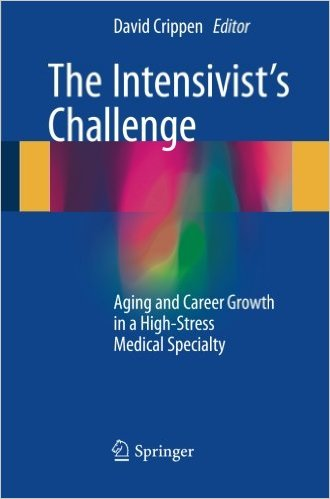The Intensivist's Challenge: Aging and Career Growth in a High-Stress Medical Specialty 1st ed. 2016 Edition