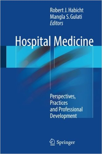 Hospital Medicine: Perspectives, Practices and Professional Development 1st ed. 2017 Edition
