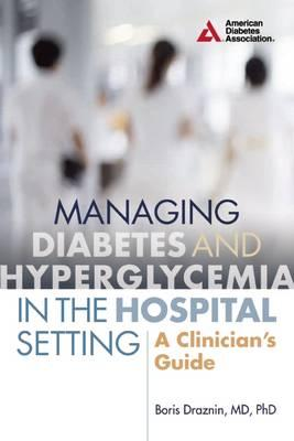Managing Diabetes and Hyperglycemia in the Hospital Setting : A Clinician's Guide