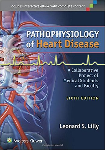Pathophysiology of Heart Disease : A Collaborative Project of Medical Students and Faculty, 6th Edition
