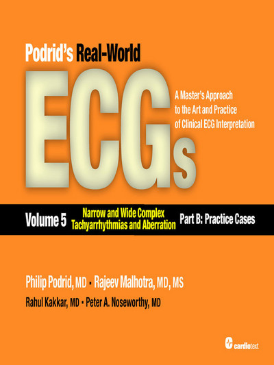 Podrid's Real-World ECGs, Volume 5 : Narrow and Wide Complex Tachyarrhythmias and Aberration-Part B: Practice Cases