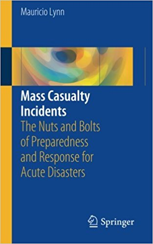 Mass Casualty Incidents 2016 : The Nuts and Bolts of Preparedness and Response for Acute Disasters