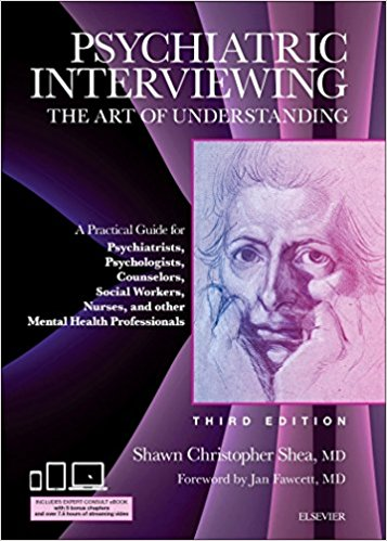 Psychiatric Interviewing : The Art of Understanding: A Practical Guide for Psychiatrists, Psychologists, Counselors, Social Workers, Nurses, and Other Mental Health Professionals