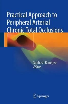 Practical Approach to Peripheral Arterial Chronic Total Occlusions 1st ed. 2017 Edition PDF