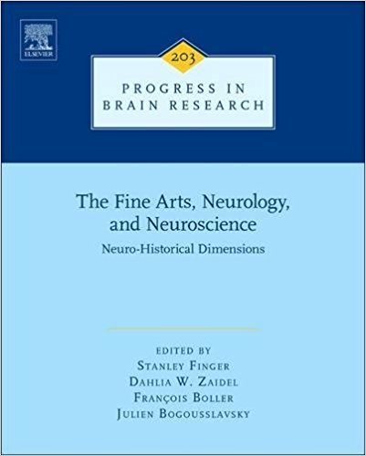 The Fine Arts, Neurology, and Neuroscience, Volume 203: Neuro-Historical Dimensions (Progress in Brain Research) 1st Edition PDF