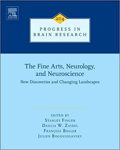 The Fine Arts, Neurology, and Neuroscience, Volume 204: New Discoveries and Changing Landscapes (Progress in Brain Research) 1st Edition