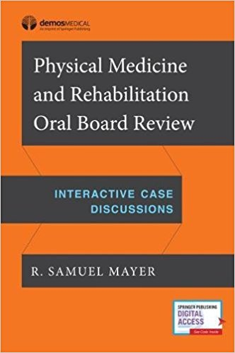 Physical Medicine and Rehabilitation Oral Board Review: Interactive Case Discussions 1st Edition PDF