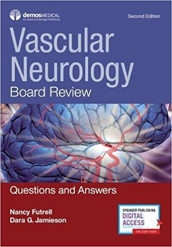 Vascular Neurology Board Review, Second Edition: Questions and Answers 2nd Edition PDF