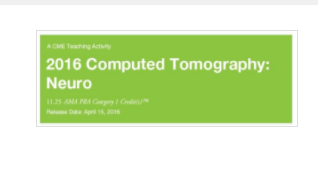 2016 Computed Tomography - NEURO CT only - A Video CME Teaching Activity