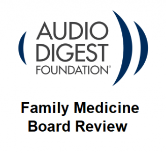 Audio Digest Family Medicine Board Review (Audios)