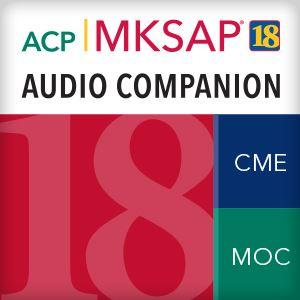 MKSAP 18 Audio Companion The American College of Physicians and Oakstone Program