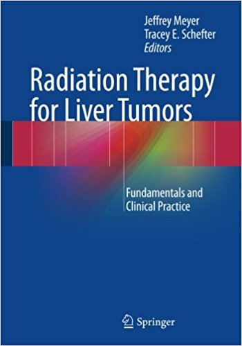 Radiation Therapy for Liver Tumors: Fundamentals and Clinical Practice 1st ed. 2017 Edition PDF