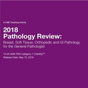 2018 Pathology Review: Breast, Soft Tissue, Orthopedic and GI Pathology for the General Pathologist (Videos)