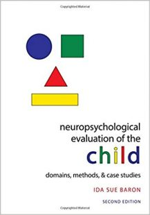 Neuropsychological Evaluation of the Child: Domains, Methods, & Case Studies 2nd Edition PDF