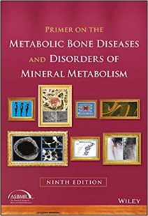 Primer on the Metabolic Bone Diseases and Disorders of Mineral Metabolism 9th Edition PDF