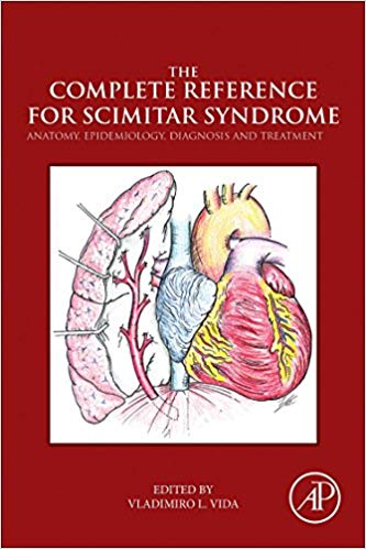 The Complete Reference for Scimitar Syndrome: Anatomy, Epidemiology, Diagnosis and Treatment 1st Edition