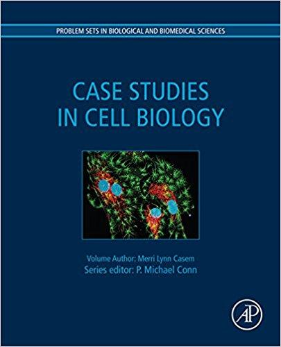Case Studies in Cell Biology (Problem Sets in Biological and Biomedical Sciences) 1st Edition