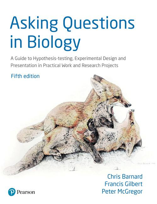 Asking Questions in Biology (A Guide to Hypothesis Testing Experimental Design and Presentation in Practical Work and Research Projects) 5th Edition (PDF)