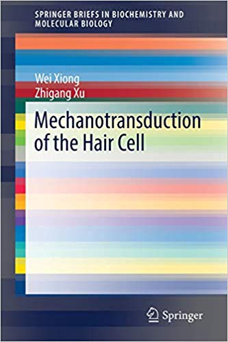 Mechanotransduction of the Hair Cell (SpringerBriefs in Biochemistry and Molecular Biology)