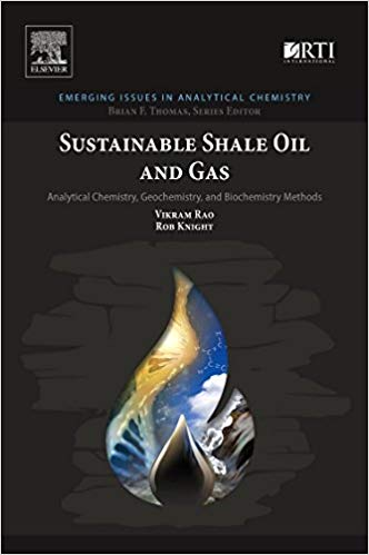 Sustainable Shale Oil and Gas: Analytical Chemistry, Geochemistry, and Biochemistry Methods (Emerging Issues in Analytical Chemistry) 1st Edition