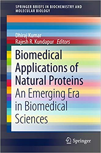 Biomedical Applications of Natural Proteins: An Emerging Era in Biomedical Sciences (SpringerBriefs in Biochemistry and Molecular Biology) 1st ed. 2015 Edition