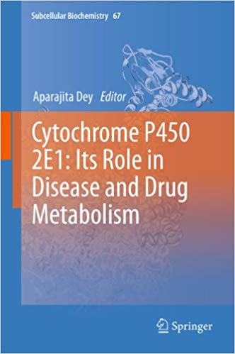 Cytochrome P450 2E1: Its Role in Disease and Drug Metabolism (Subcellular Biochemistry Book 67) 2013 Edition