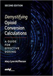 Demystifying Opioid Conversion Calculations: A Guide for Effective Dosing, 2nd Edition
