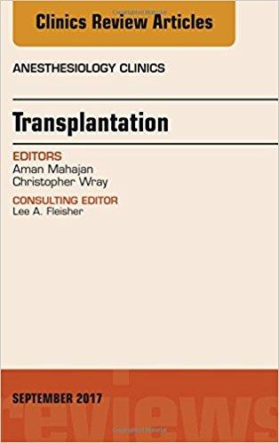 Transplantation, An Issue of Anesthesiology Clinics, 1e (The Clinics: Internal Medicine)