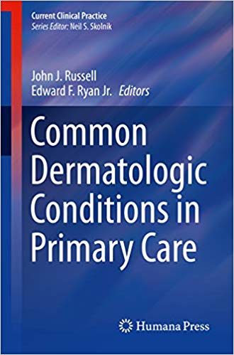 Common Dermatologic Conditions in Primary Care (Current Clinical Practice) 1st ed. 2019 Edition PDF