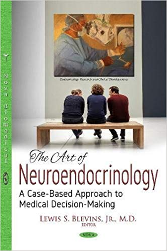 The Art of Neuroendocrinology: A Case-based Approach to Medical Decision-making PDF