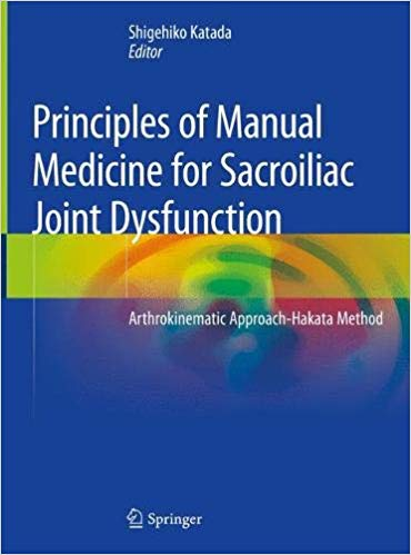 Principles of Manual Medicine for Sacroiliac Joint Dysfunction: Arthrokinematic Approach-Hakata Method 1st ed. 2019 Edition PDF