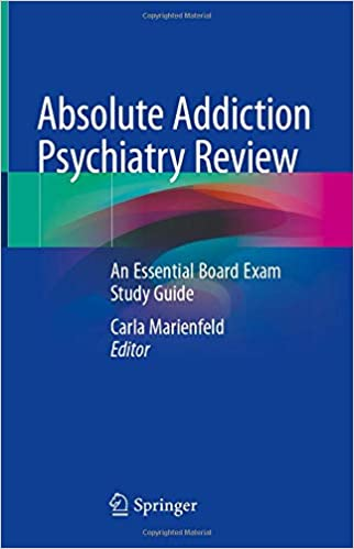 Absolute Addiction Psychiatry Review: An Essential Board Exam Study Guide 1st ed. 2020 Edition PDF