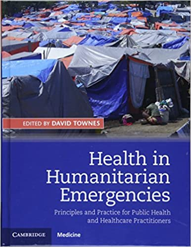 Health in Humanitarian Emergencies: Principles and Practice for Public Health and Healthcare Practitioners 1st Edition PDF