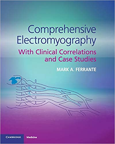 Comprehensive Electromyography: With Clinical Correlations and Case Studies 1st Edition PDF